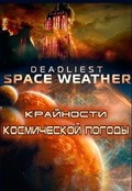 Deadliest Space Weather cast, synopsis, trailer and photos.