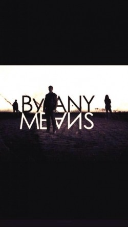By Any Means cast, synopsis, trailer and photos.